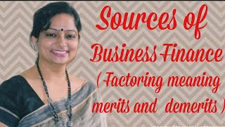 Sources of business finance | L-8 |B.st Class 11| Factoring ,meaning, merits and demerits |