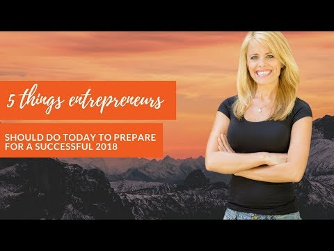 5 Things Entrepreneurs Should Do Today to Prepare for a Successful 2018