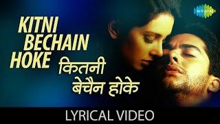 Kitni Bechain Hoke with lyrics | कितनी बेचैन होक गाने के बोल | Kasoor | Aftab Shivdasani, Liza Ray