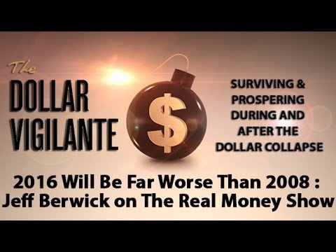 2016 Will Be Far Worse Than 2008 - Jeff Berwick on The Real Money Show