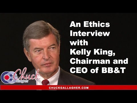 Business Ethics: Kelly King BB&T Interview with Chuck Gallagher Ethics Author and Speaker