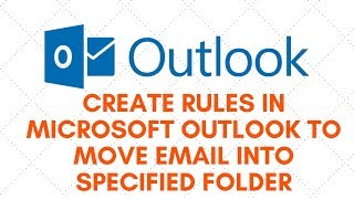Create Rules in Microsoft Outlook to Move Email Into Specified Fold...