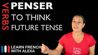 Penser (to think) — Future Tense (French verbs conjugated by Learn French With Alexa)
