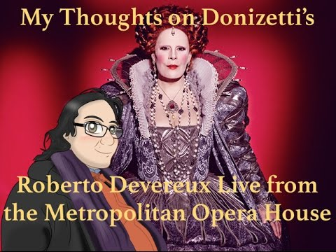 My Thoughts on Donizetti's Roberto Devereux Live from the Metropolitan Opera House