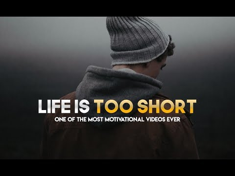 Life is Too Short – One of the Greatest Motivational Videos Ever (Very Powerful!)