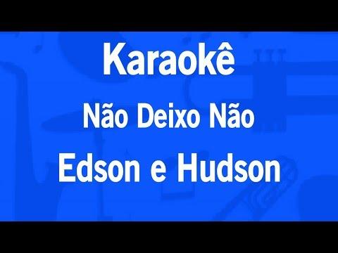 Karaokê Não Deixo Não - Edson e Hudson
