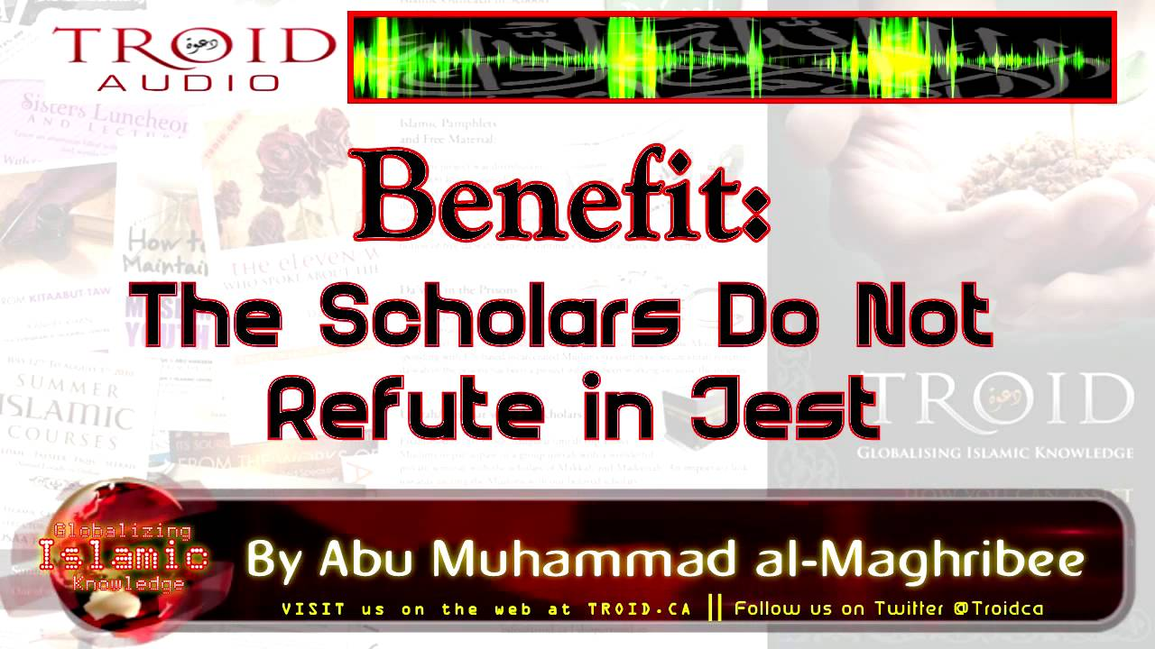 Benefit: The Scholars Do Not Refute In Jest !