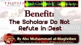Benefit: The Scholars Do Not Refute In Jest !