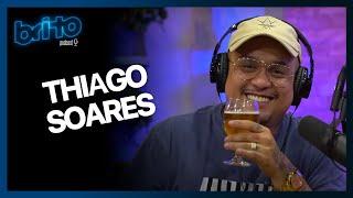 THIAGO SOARES - Brito Podcast #6