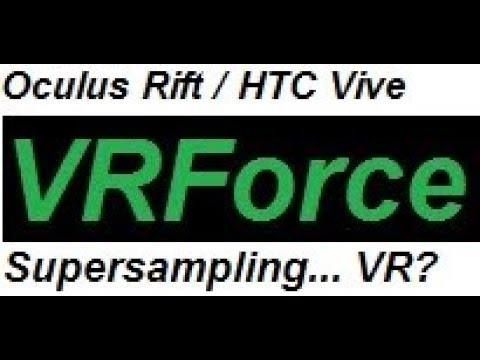 How to Supersample VR Games! Increased Resolution! : VRForce (Oculus Rift /  HTC Vive)