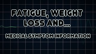 Fatigue, Weight loss and Abdominal pain (Medical Symptom)