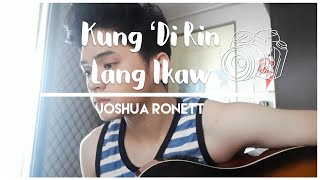 Kung 'Di Rin Lang Ikaw by December Avenue  | Cover by Joshua Ronett | #KungDiRinLangIkaw