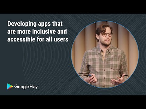 Develop Apps That Are More Inclusive And Accessible For All Users (Apps Track - Playtime EMEA 2018)