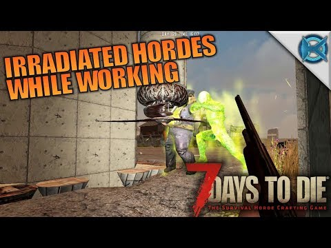 IRRADIATED HORDES WHILE WORKING | 7 Days to Die | Let's Play Gameplay Alpha 16 | S16E68
