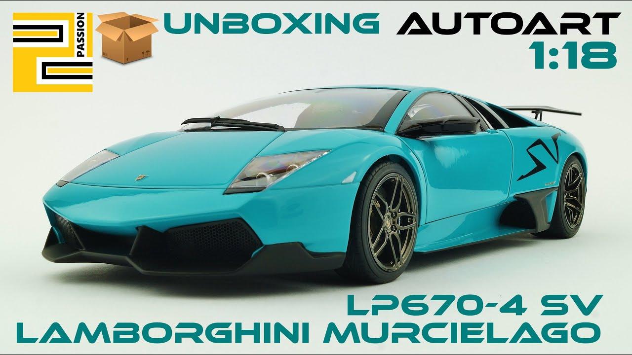 Unboxing Lamborghini Murcielago Lp670 4 Sv 1 18 Autoart Blue Youtube