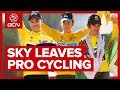 Sky To Leave Professional Cycling - The End Of An Era?