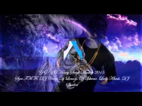 YO YO Honey Singh Mashup 2015 Syco TM Ft. DJ Vicky, Dj Lemon, Dj Ishwar, Lady Khash, DJ Shadow