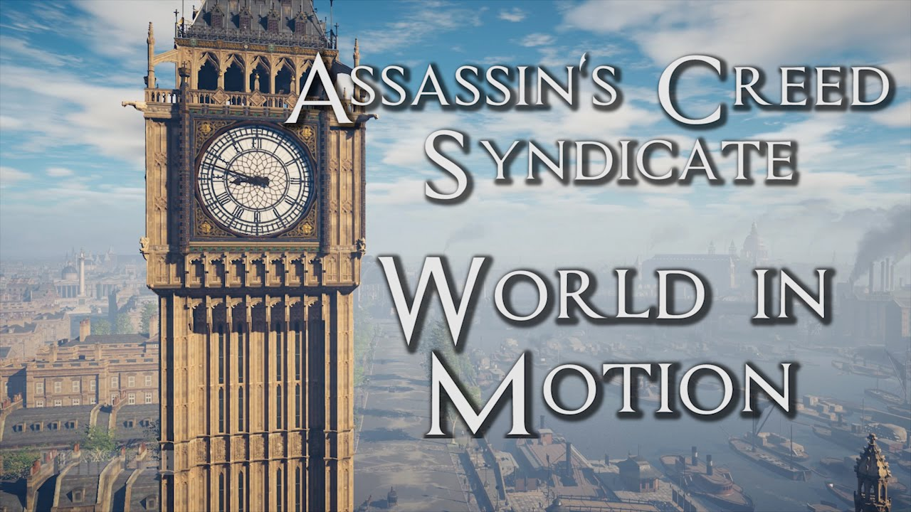 Assassin's Creed Syndicate - World in Motion (Time Lapse ...
