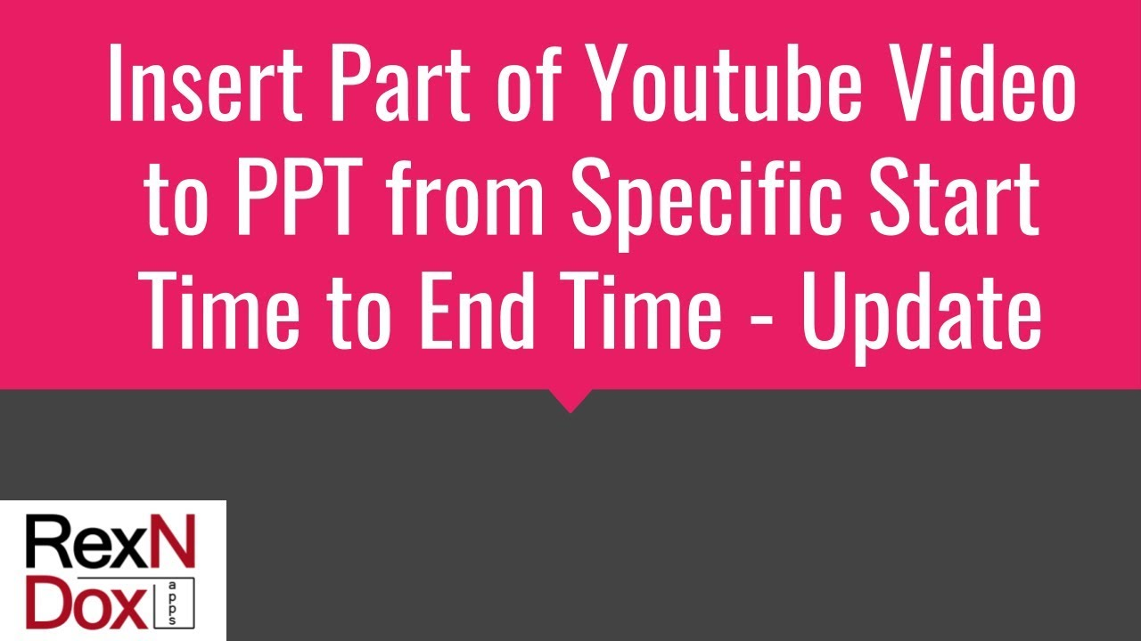 how to insert part of youtube video to powerpoint from specific start time to end time update