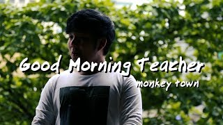 Good morning Teacher - Atom ชนกันต์ Cover by Monkey Town Artist Academy