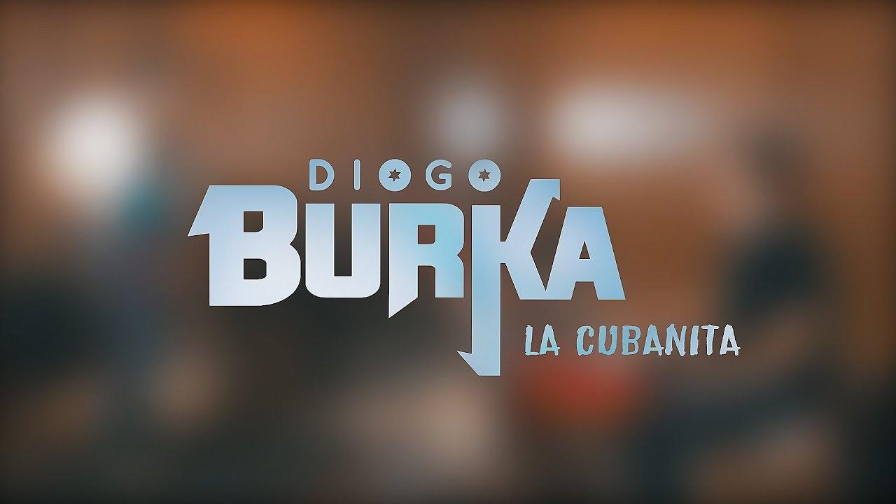 Diogo Burka - La Cubanita