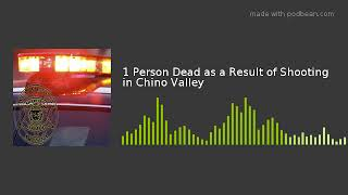1 Person Dead as a Result of Shooting in Chino Valley
