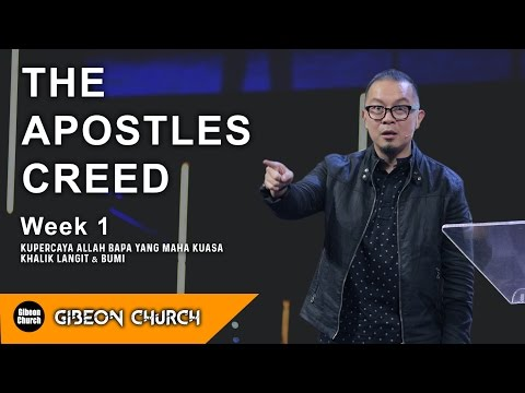 THE APOSTLES CREED Week 1 - Aku Percaya - Rev.Michael Chrisdion, MBA