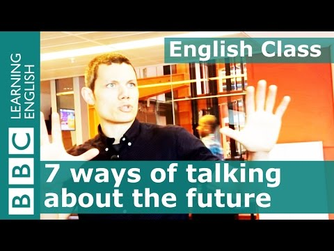 Seven ways of talking about the future: BBC English Class