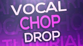 FL Studio - How to make a drop using Vocal Chops (Like Major Lazor, Skrillex, Flume, Afrojack)