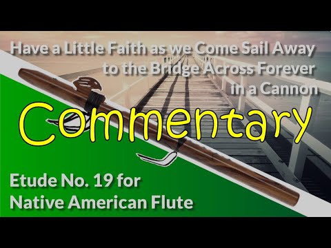 Native American Flute Etude No. 19 - Have a Little Faith As We Come Sail Away... - Commentary