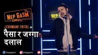 Paisa ra Jagga Dalal | Nepali Stand-Up Comedy | Lekhmani Trital | Nep-Gasm Comedy