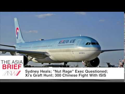 "Sydney heals; ""Nut Rage"" Executive summoned; Xi's China Graft Hunt; 300 Chinese Fight for ISIS"
