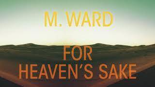 """M. Ward - """"For Heaven's Sake"""""""