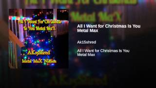 All I Want for Christmas Is You Metal Max