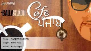 Yaadan Teriyan (Neha Naaz) || Cafe Punjab || Bally Sagoo