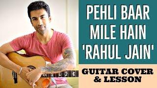Pehli Baar Mile Hain - Unplugged | Rahul Jain | Guitar Cover + Lesson