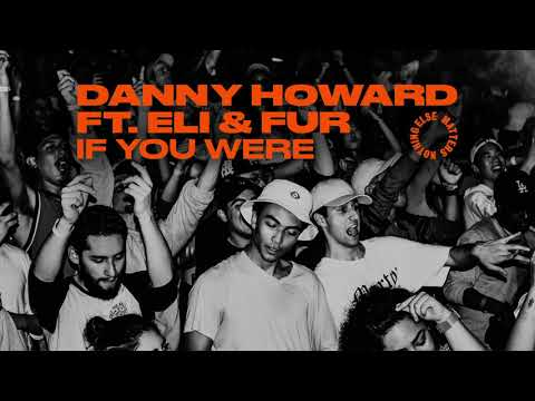 Danny Howard Feat. Eli & Fur – If You Were (Extended Mix)