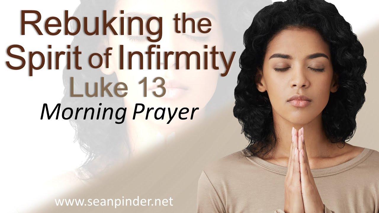 REBUKING THE SPIRIT OF INFIRMITY - LUKE 13 - MORNING PRAYER (STRONG HEALING  ANOINTING POURED OUT)