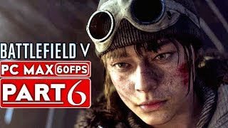 BATTLEFIELD 5 Campaign Gameplay Walkthrough Part 6 [1080p HD 60FPS PC MAX SETTINGS] - No Commentary