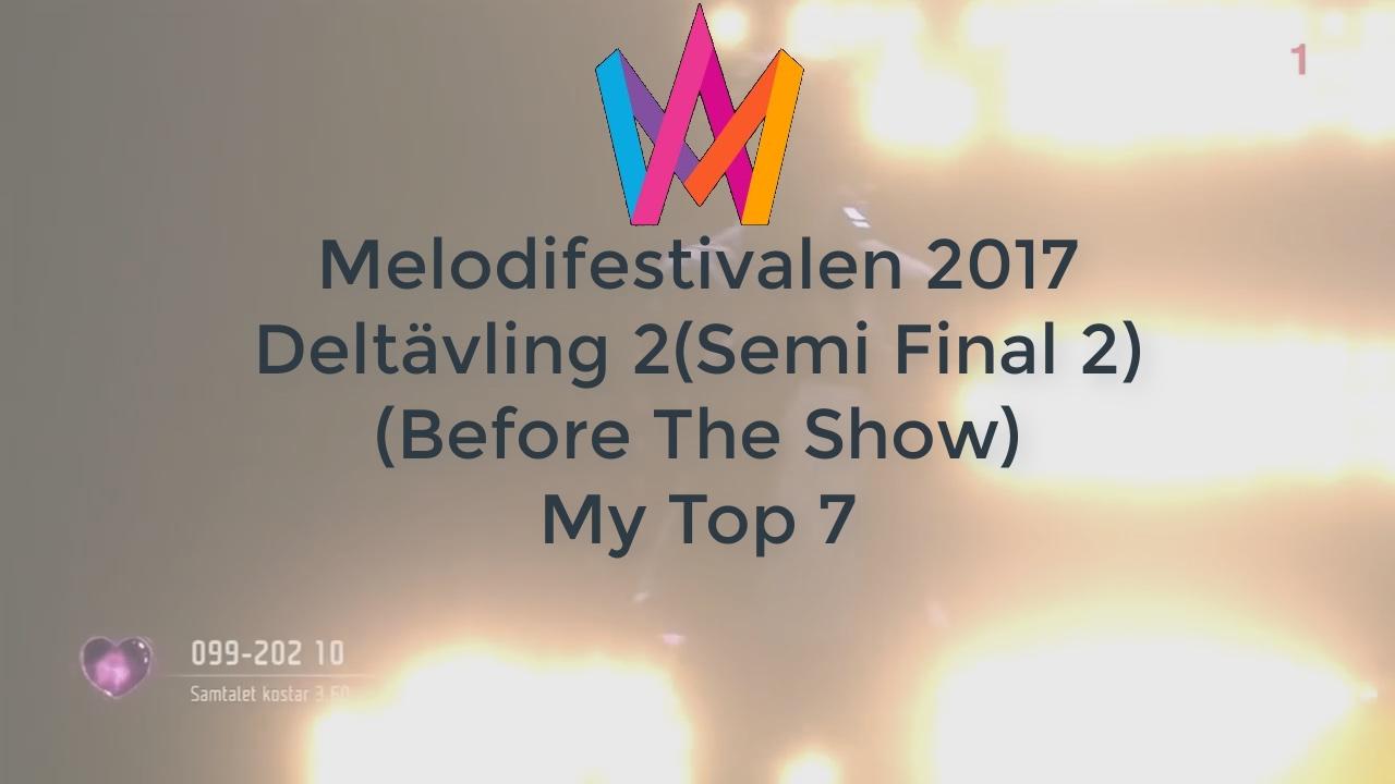 Melodifestivalen Deltävling 2: Melodifestivalen 2017 Deltävling 2(Semi-final 2) My Top 7
