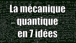 La mécanique quantique en 7 idées — Science étonnante #16