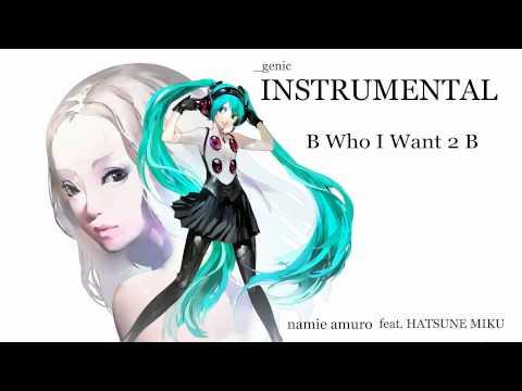 Namie Amuro - B Who I Want 2 B【INSTRUMENTAL】カラオケバージョン Feat. HATSUNE MIKU