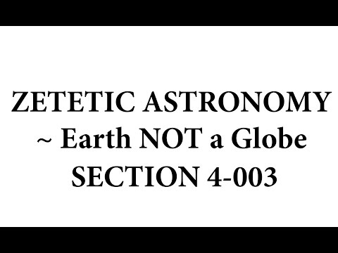 Zetetic Astronomy ~ Earth NOT a Globe (Video 4-003 | Section 14)