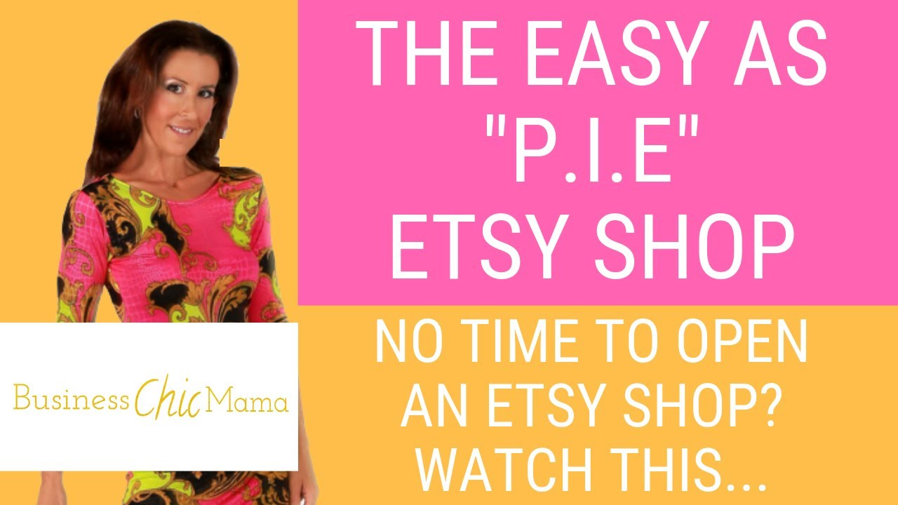 Open An easy as P.I.E. Etsy shop. How to start an Etsy shop with no inventory print on demand