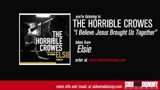 The Horrible Crowes - I Believe Jesus Brought Us Together