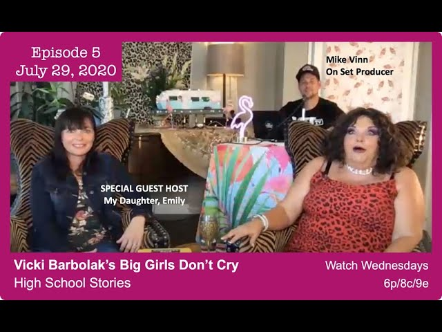 Big Girls Don't Cry Episode 5: High School Stories | guest cohost, Vicki's daughter Emily