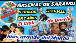ARSENAL DE SARANDI - El Club de Barrio más grande del Mundo - 5 Titulos en 7 años (2007-2013)