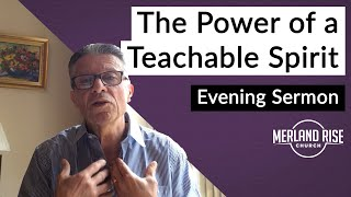 The Power of a Teachable Spirit - Dave Thomas - 18th April 2021 - MRC Evening