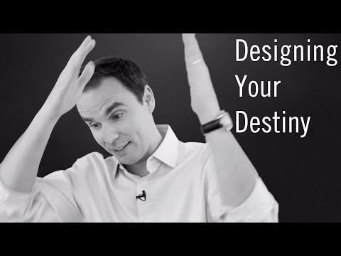 How to Design Your Destiny