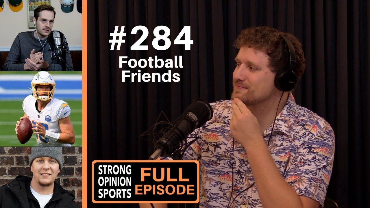 #284 Football Friends Brett Kollmann & Tom Grossi Talk Chargers, Packers, Josh Allen & Life